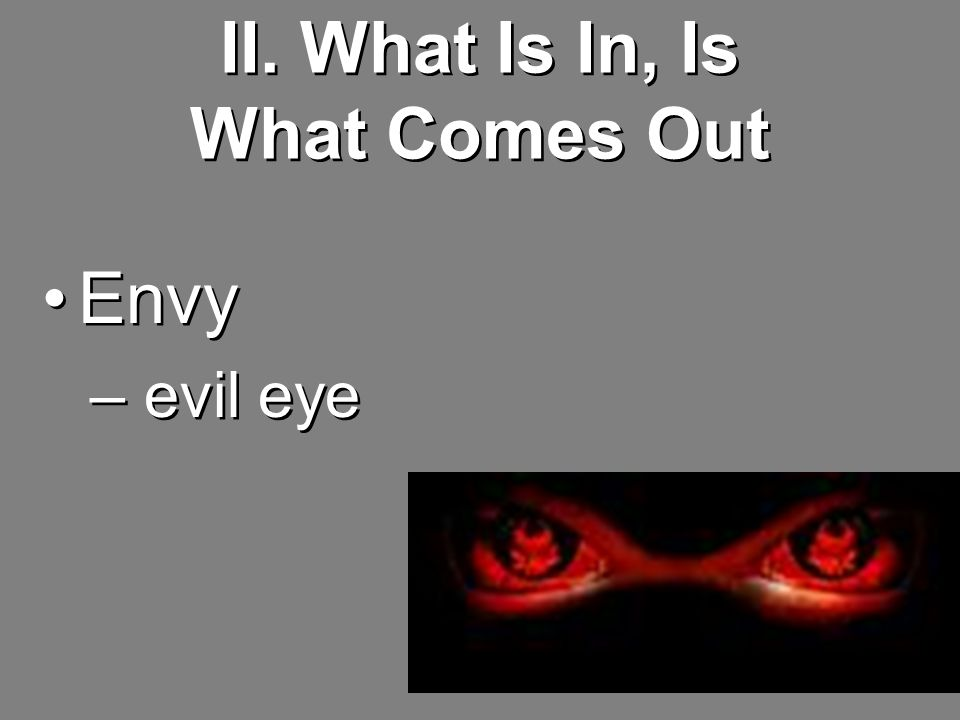 II. What Is In, Is What Comes Out Envy – evil eye Envy – evil eye