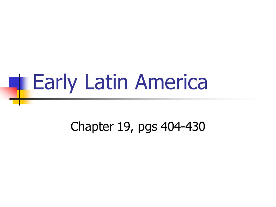 Early Latin America Chapter 19, pgs 404-430