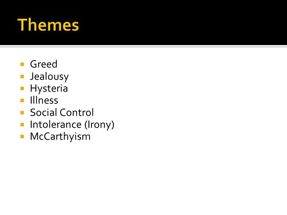  Greed  Jealousy  Hysteria  Illness  Social Control  Intolerance (Irony)  McCarthyism