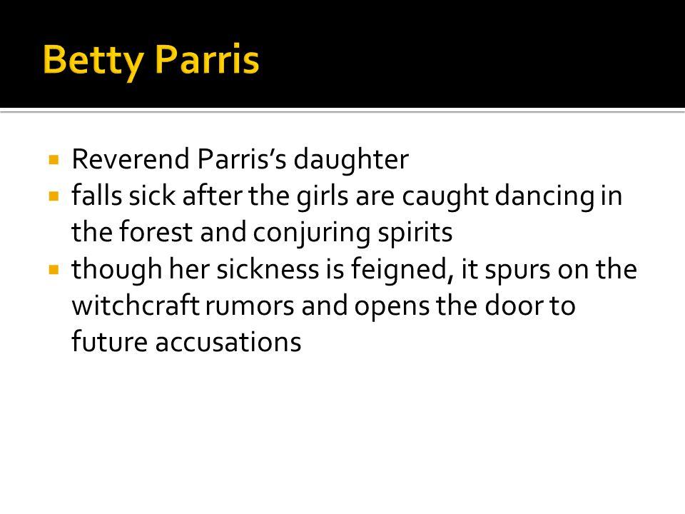  Ann Putnam  Seven babies died at birth  She blames this on demonic spirits/witchcraft.