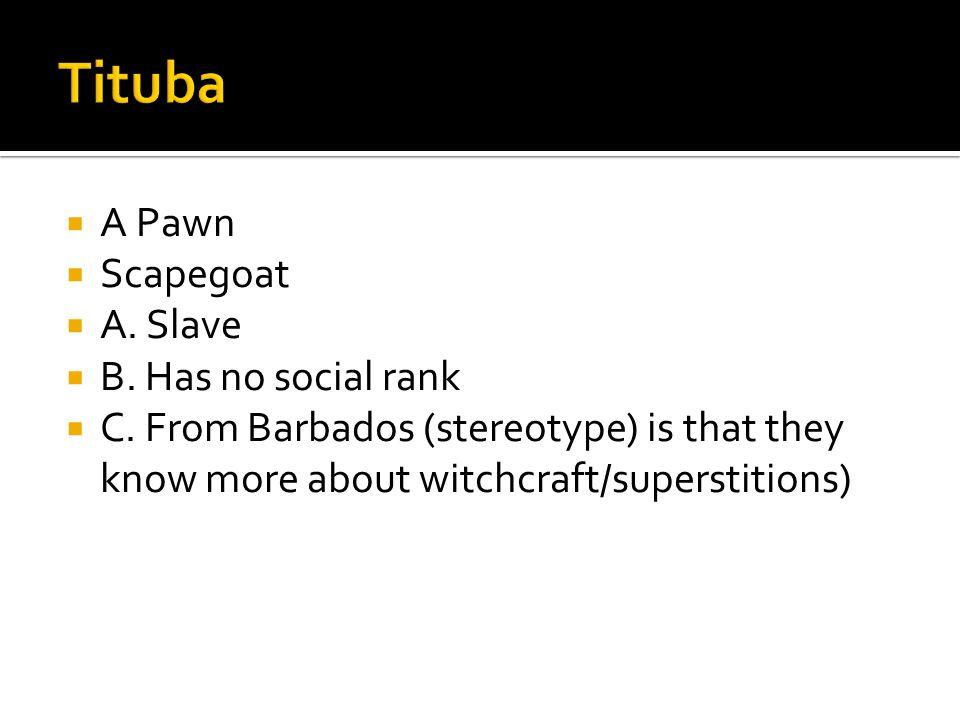  A Pawn  Scapegoat  A. Slave  B. Has no social rank  C.