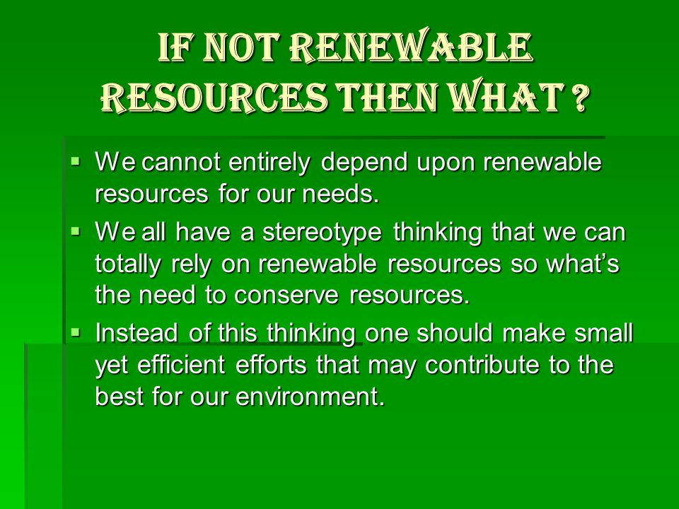 If not renewable resources then what .