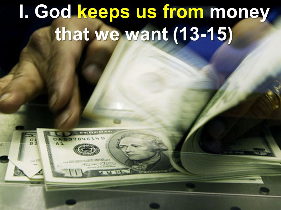 I. God keeps us from money that we want (13-15)