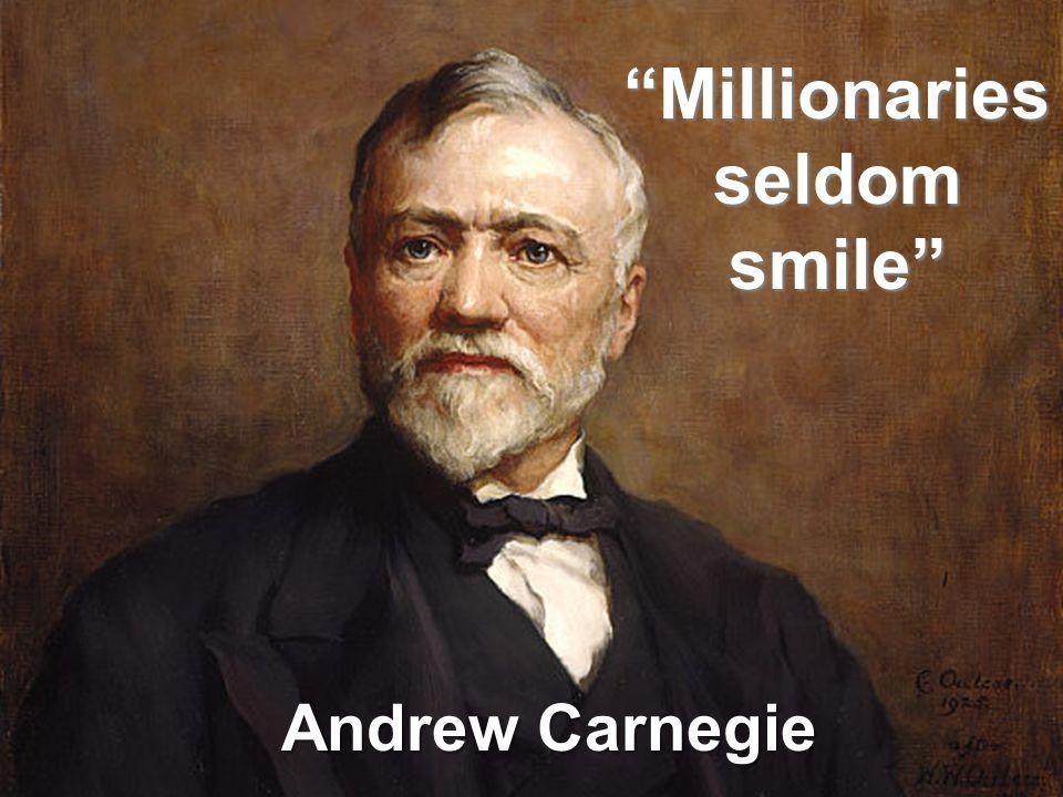 Andrew Carnegie Millionaries seldom smile