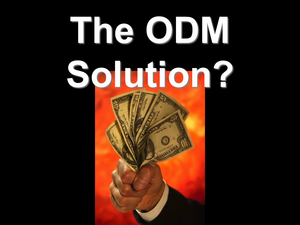 The ODM Solution?