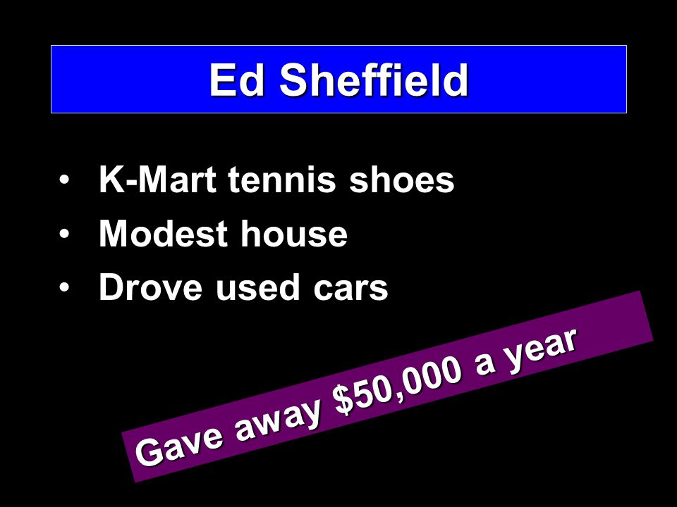 Ed Sheffield K-Mart tennis shoesK-Mart tennis shoes Modest houseModest house Drove used carsDrove used cars Gave away $50,000 a year