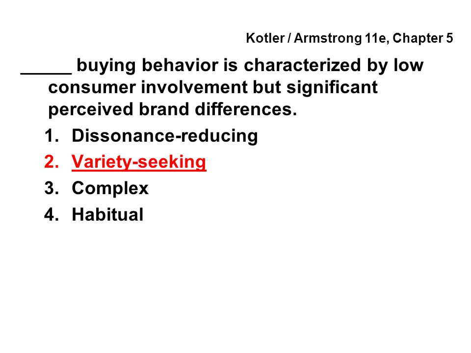 Kotler / Armstrong 11e, Chapter 5 _____ buying behavior is characterized by low consumer involvement but significant perceived brand differences. 1.Di