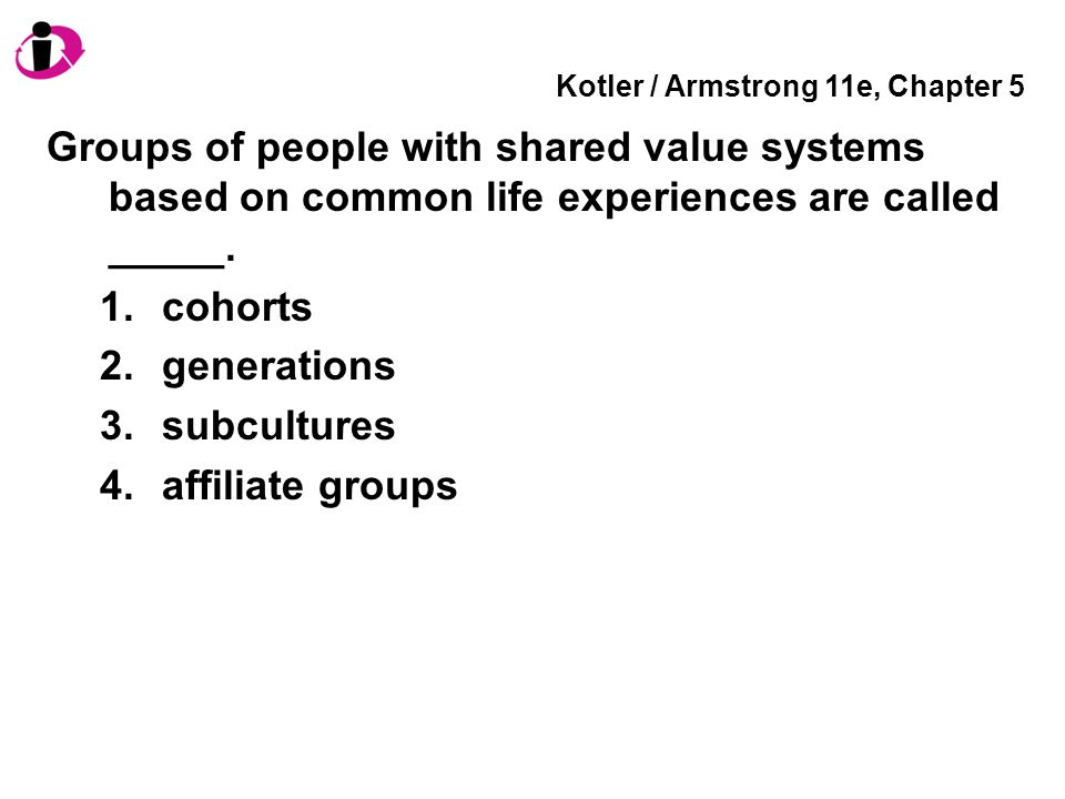 Kotler / Armstrong 11e, Chapter 5 If a person's attitude reflects one of his/her core values, then the attitude is easy to change.