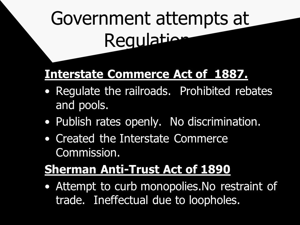 Government attempts at Regulation.Interstate Commerce Act of 1887.