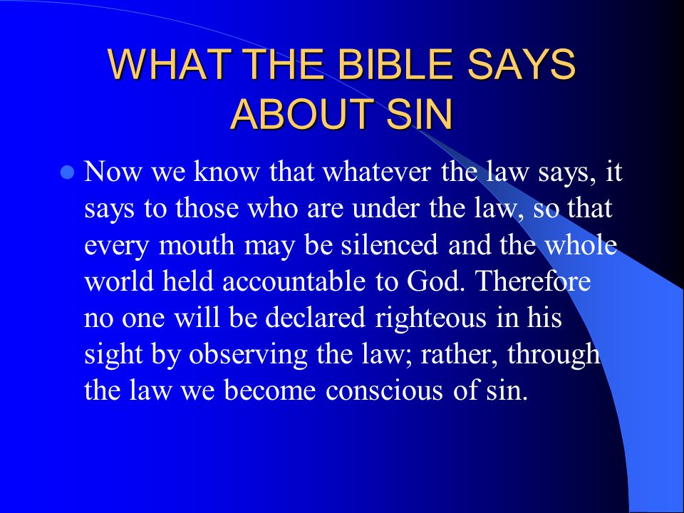 SIN But now a righteousness from God, apart from law, has been made known, to which the Law and the Prophets testify.