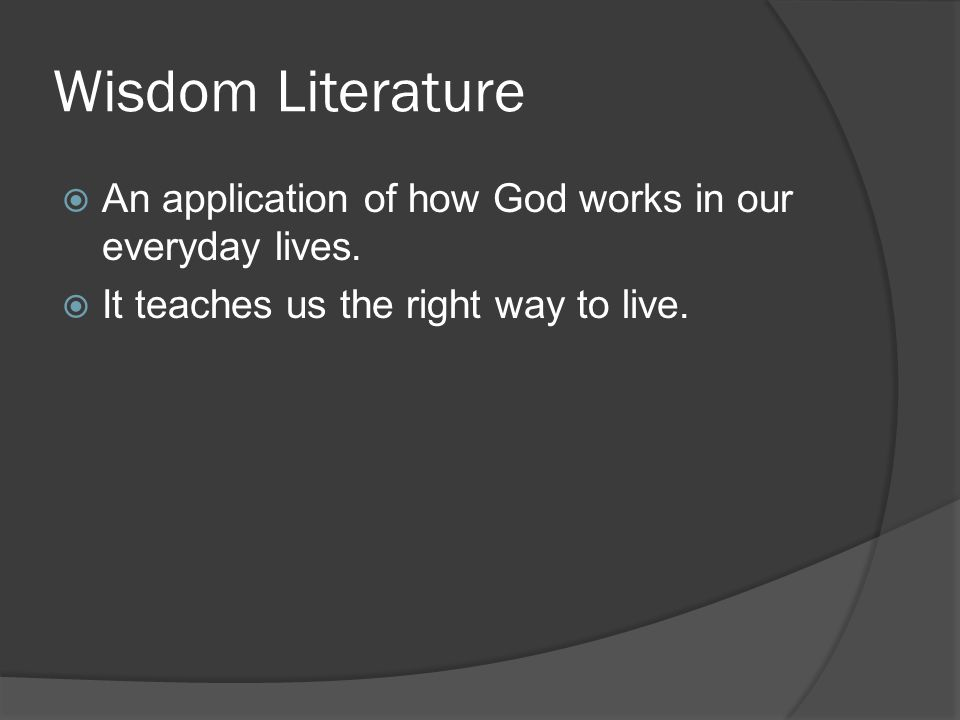 Wisdom Literature  An application of how God works in our everyday lives.