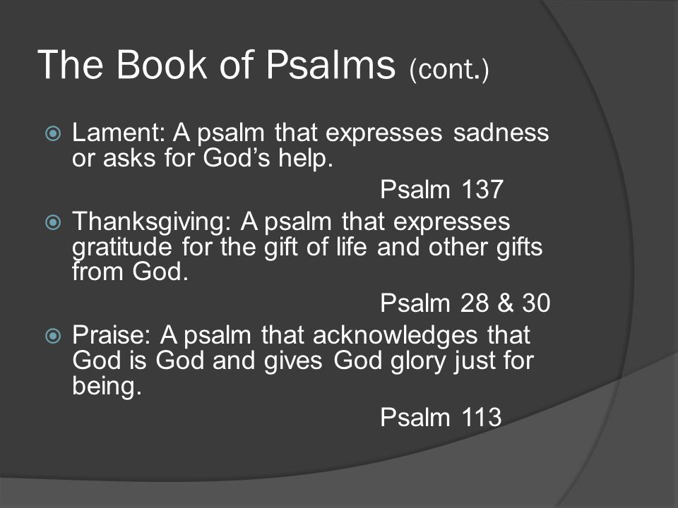The Book of Psalms (cont.)  Lament: A psalm that expresses sadness or asks for God's help.
