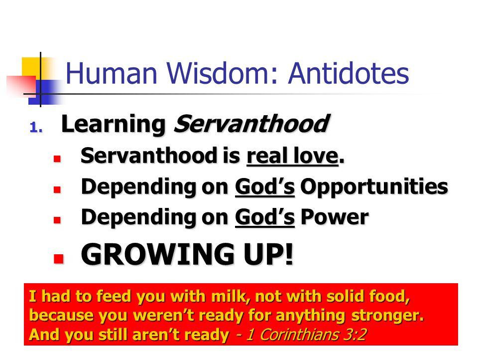 Human Wisdom: Antidotes 1.Learning Servanthood Servanthood is real love.