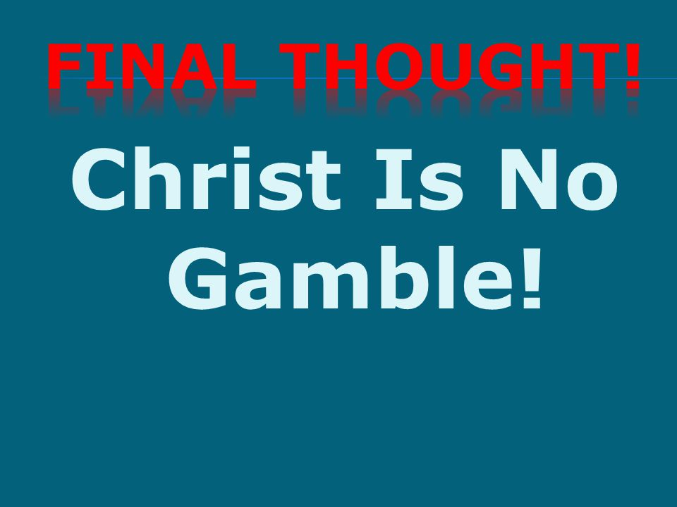 Christ Is No Gamble!