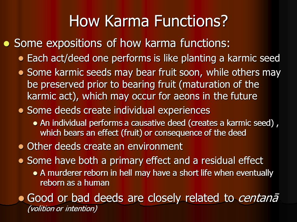 How Karma Functions? Some expositions of how karma functions: Some expositions of how karma functions: Each act/deed one performs is like planting a k