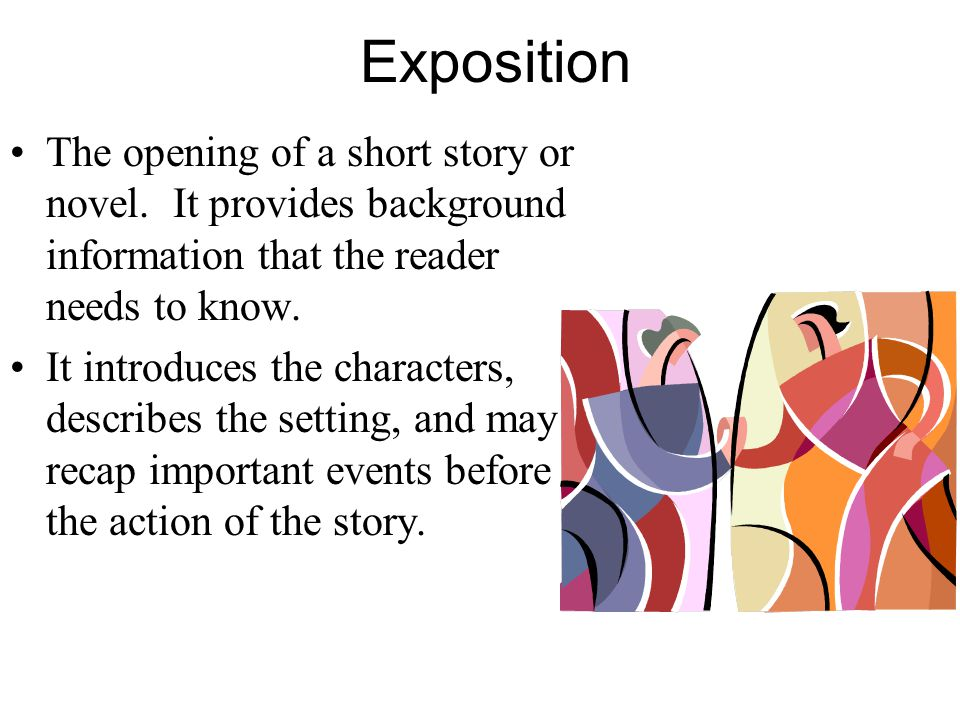 The opening of a short story or novel. It provides background information that the reader needs to know. It introduces the characters, describes the s