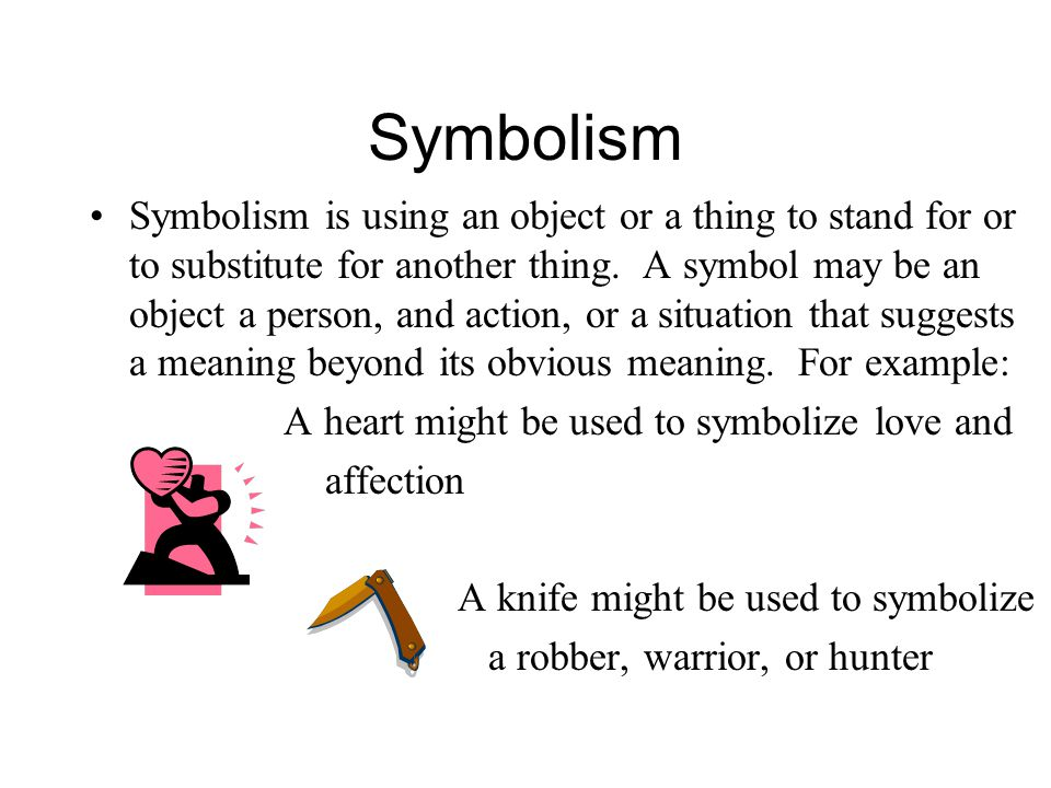 Symbolism Symbolism is using an object or a thing to stand for or to substitute for another thing.