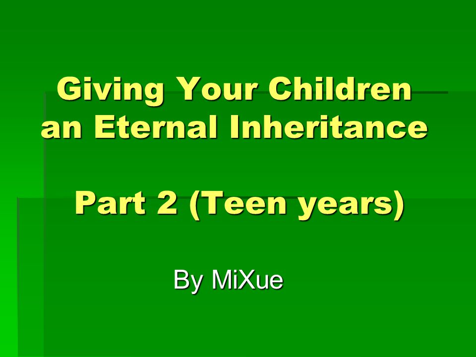 Giving Your Children an Eternal Inheritance Part 2 (Teen years) By MiXue