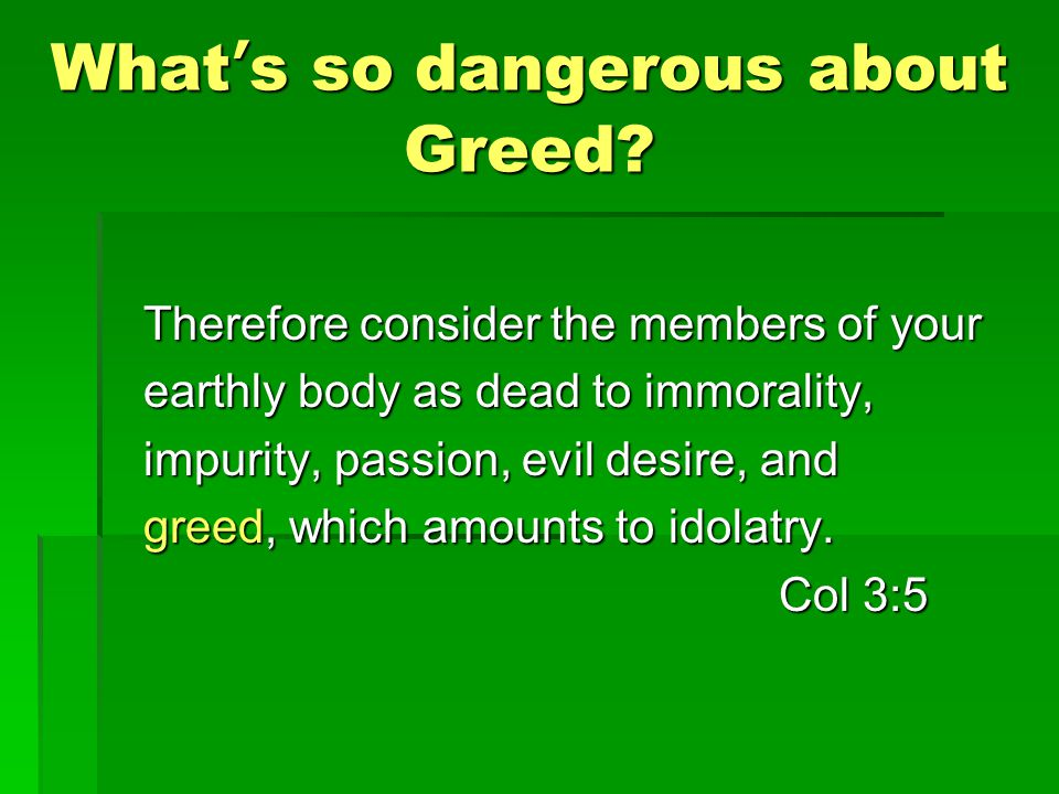 What ' s so dangerous about Greed.