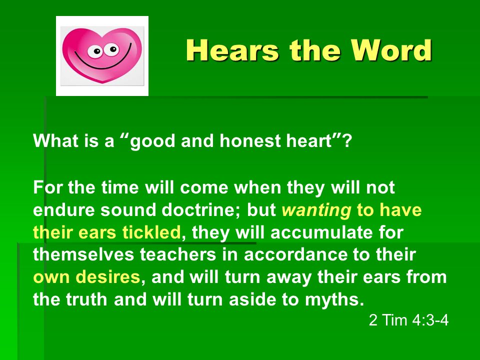 Hears the Word Hears the Word What is a good and honest heart .