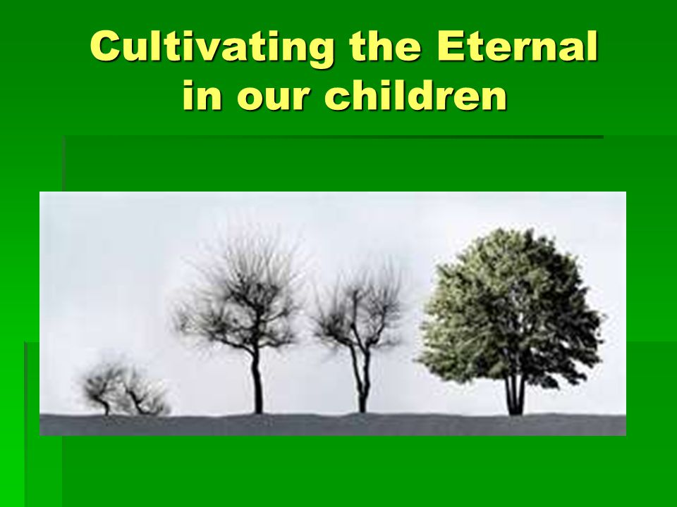 Cultivating the Eternal in our children