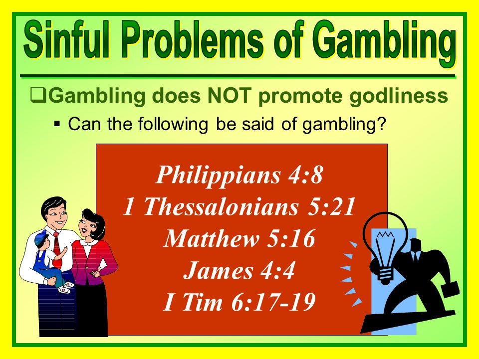  Gambling does NOT promote godliness  Can the following be said of gambling.