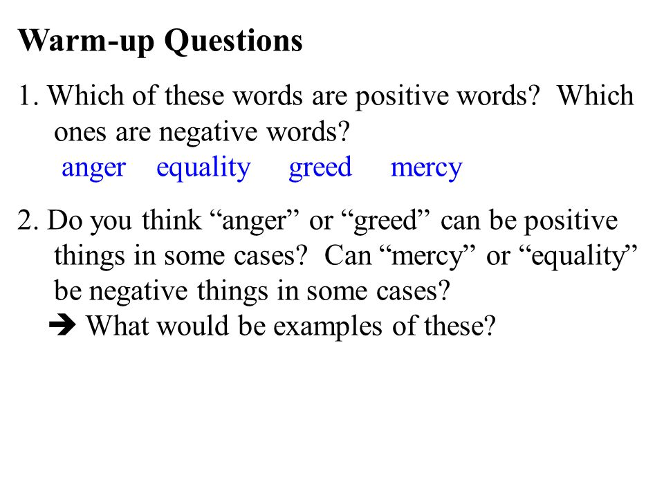 """Warm-up Questions 1. Which of these words are positive words? Which ones are negative words? anger equality greed mercy 2. Do you think """"anger"""" or """"gr"""