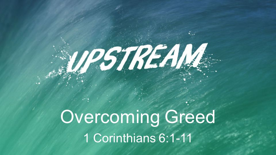 Overcoming Greed 1 Corinthians 6:1-11