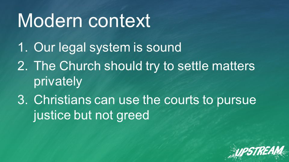 Modern context 1.Our legal system is sound 2.The Church should try to settle matters privately 3.Christians can use the courts to pursue justice but not greed