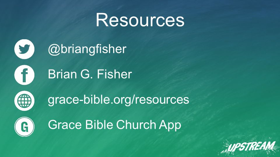 @briangfisher Brian G. Fisher grace-bible.org/resources Grace Bible Church App Resources