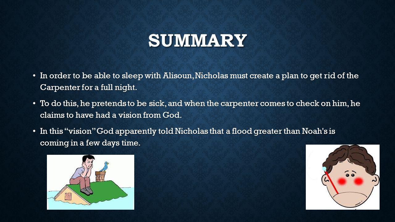 SUMMARY In order to be able to sleep with Alisoun, Nicholas must create a plan to get rid of the Carpenter for a full night. In order to be able to sl