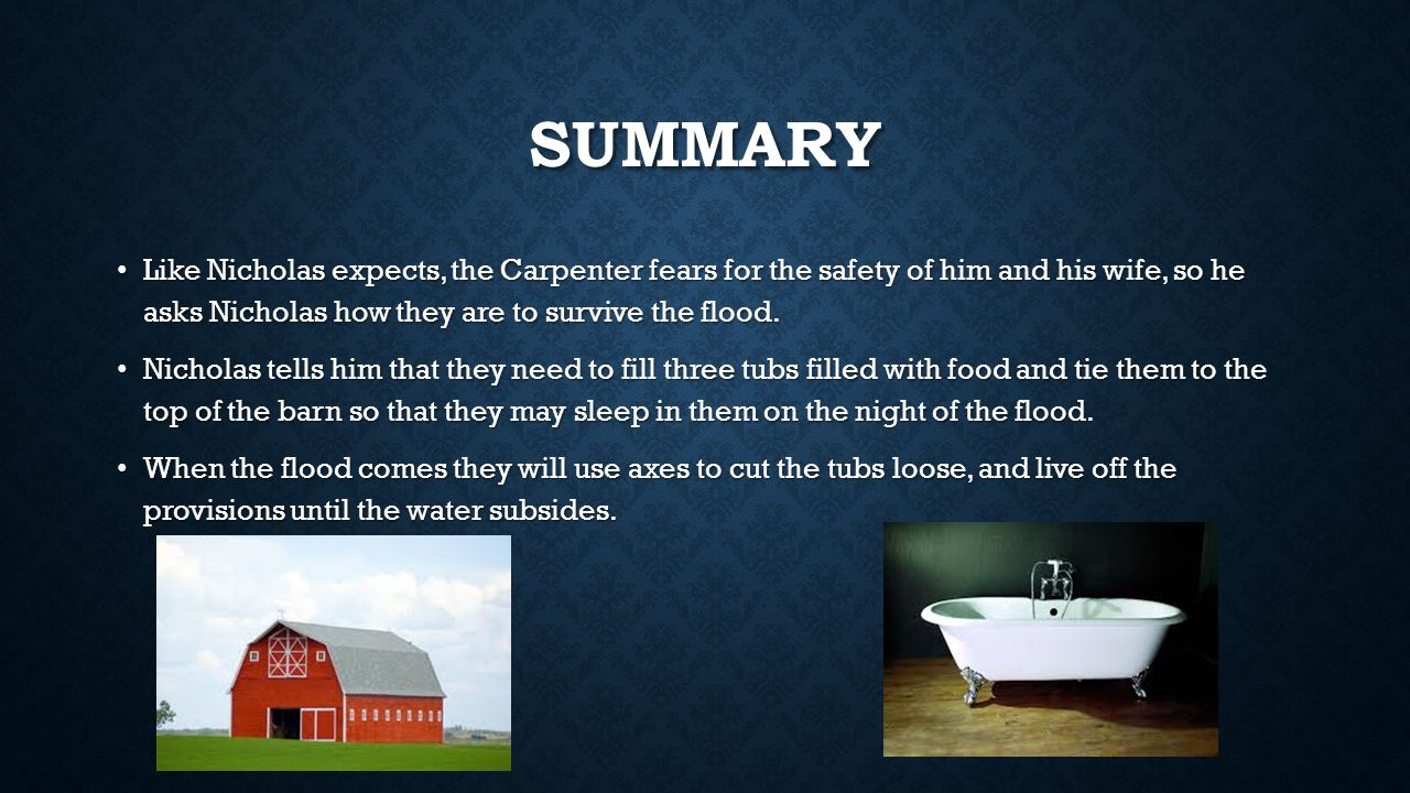 SUMMARY Like Nicholas expects, the Carpenter fears for the safety of him and his wife, so he asks Nicholas how they are to survive the flood. Like Nic