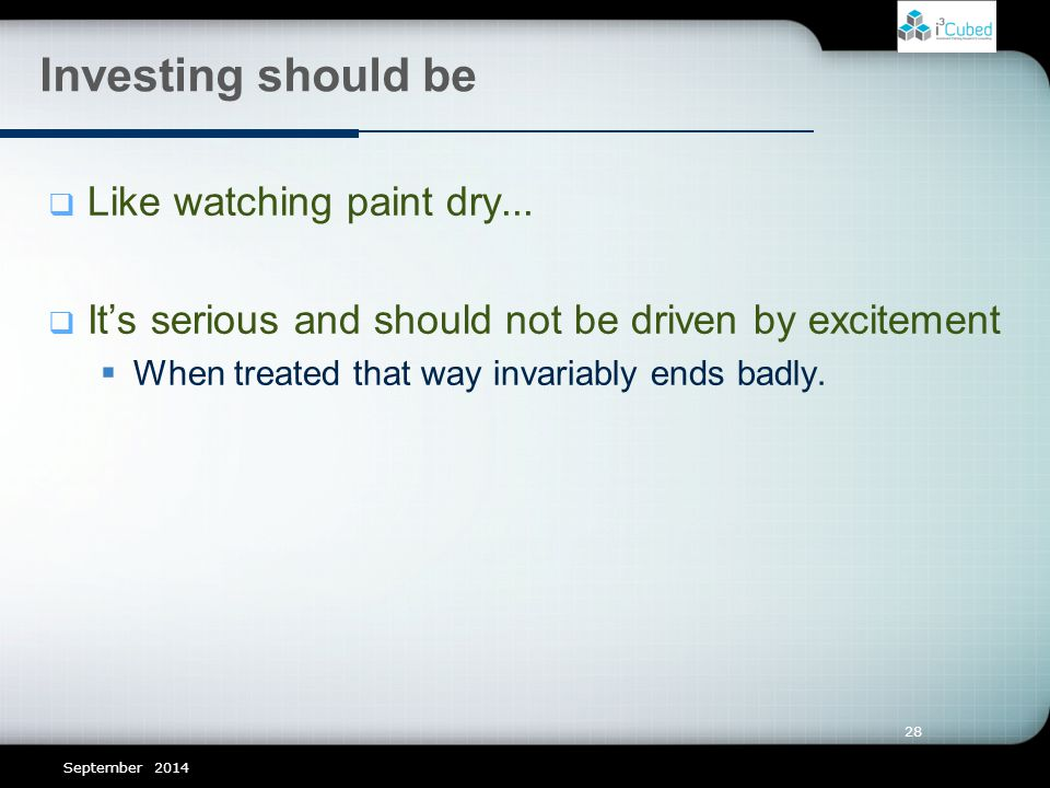 28 Investing should be  Like watching paint dry...