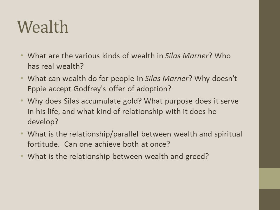 Wealth What are the various kinds of wealth in Silas Marner? Who has real wealth? What can wealth do for people in Silas Marner? Why doesn't Eppie acc