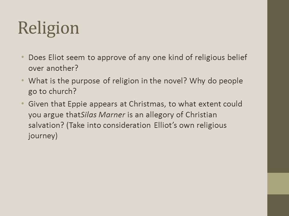 Religion Does Eliot seem to approve of any one kind of religious belief over another? What is the purpose of religion in the novel? Why do people go t