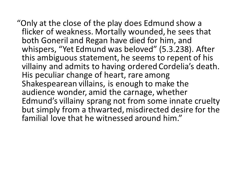 Only at the close of the play does Edmund show a flicker of weakness.