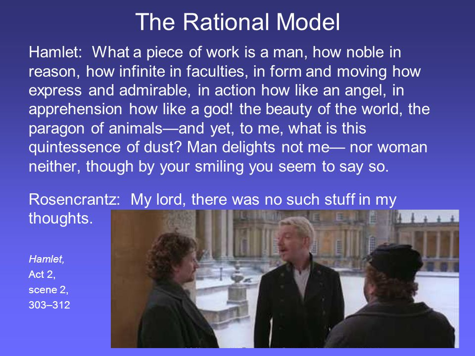 The Rational Model Hamlet: What a piece of work is a man, how noble in reason, how infinite in faculties, in form and moving how express and admirable