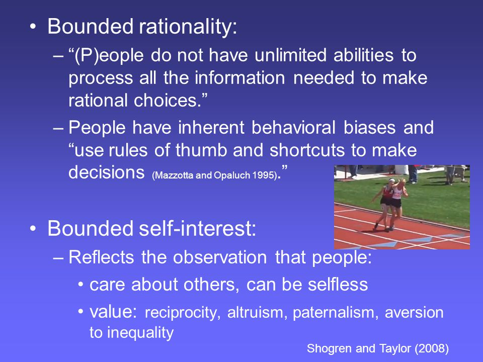 "Bounded rationality: –""(P)eople do not have unlimited abilities to process all the information needed to make rational choices."" –People have inherent"
