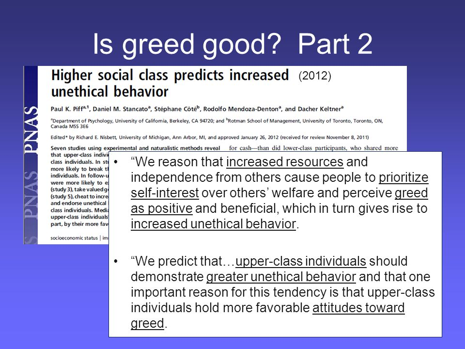 "Is greed good? Part 2 (2012) ""We reason that increased resources and independence from others cause people to prioritize self-interest over others' we"