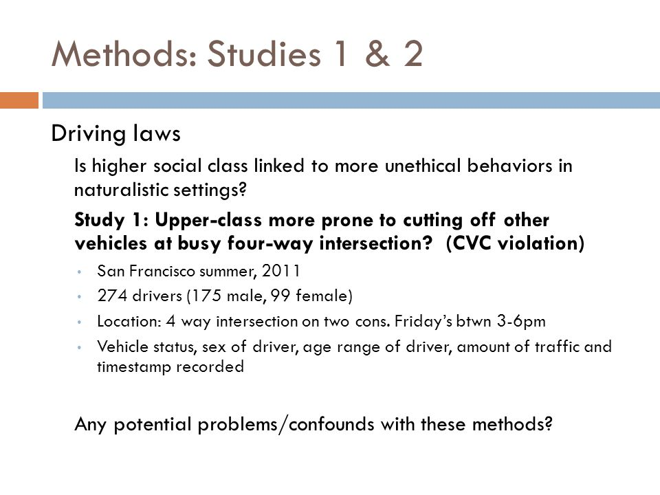Methods: Studies 1 & 2 Driving laws Is higher social class linked to more unethical behaviors in naturalistic settings.