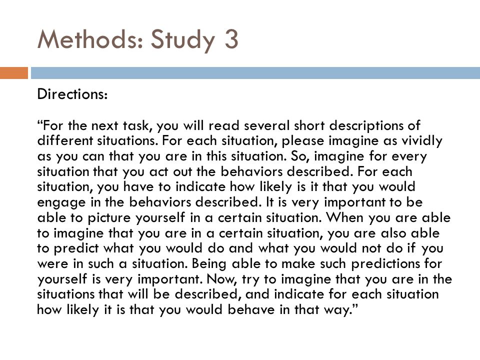 Methods: Study 3 Directions: For the next task, you will read several short descriptions of different situations.