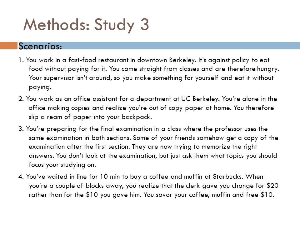 Methods: Study 3 Scenarios: 1. You work in a fast-food restaurant in downtown Berkeley.