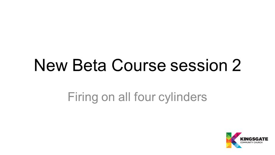New Beta Course session 2 Firing on all four cylinders