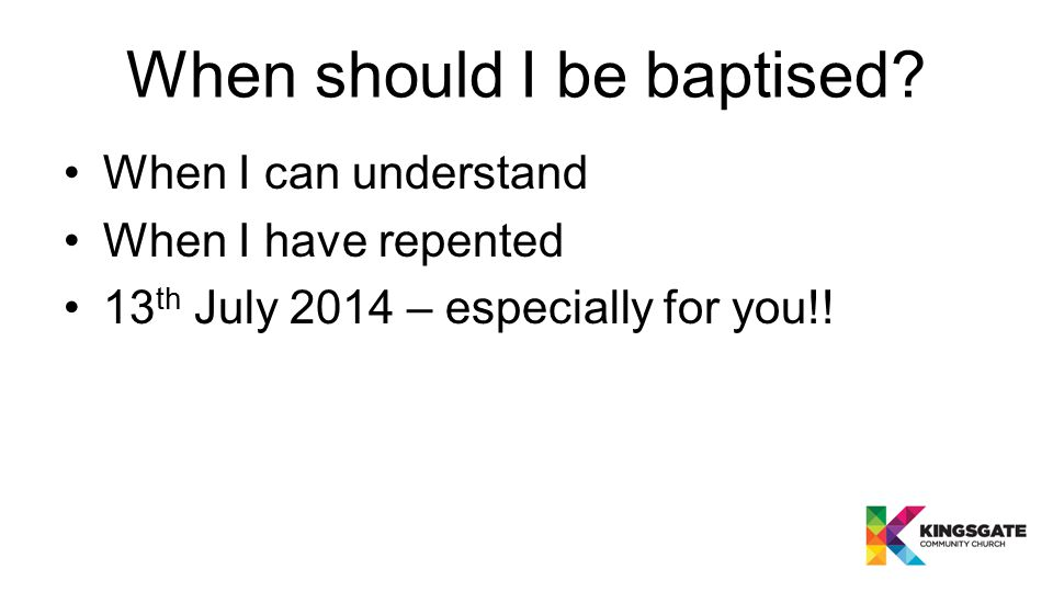 When should I be baptised.