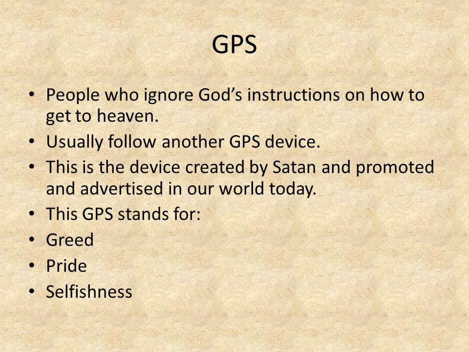 GPS People who ignore God's instructions on how to get to heaven.