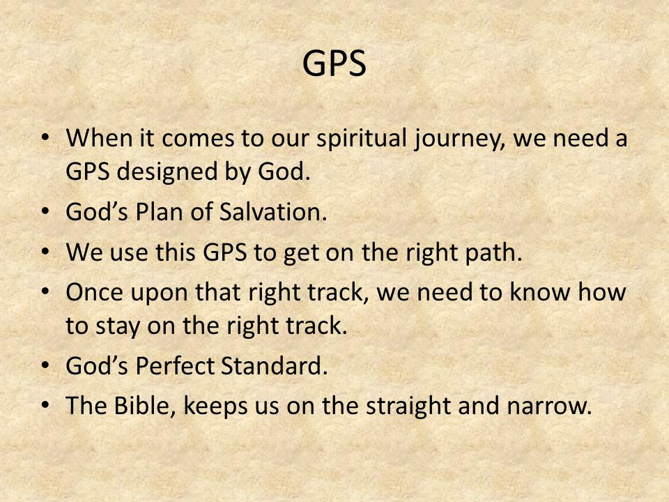 GPS When it comes to our spiritual journey, we need a GPS designed by God.