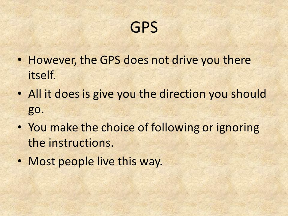 GPS However, the GPS does not drive you there itself.