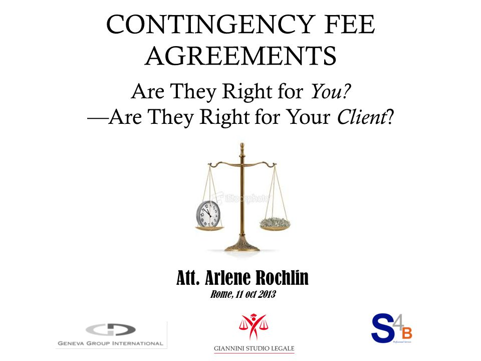 CONTINGENCY FEE AGREEMENTS Are They Right for You? — Are They Right for Your Client ? Att. Arlene Rochlin Rome, 11 oct 2013