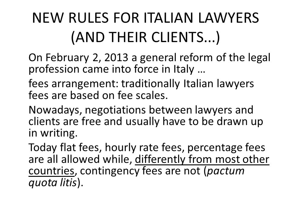 NEW RULES FOR ITALIAN LAWYERS (AND THEIR CLIENTS...) On February 2, 2013 a general reform of the legal profession came into force in Italy … fees arra