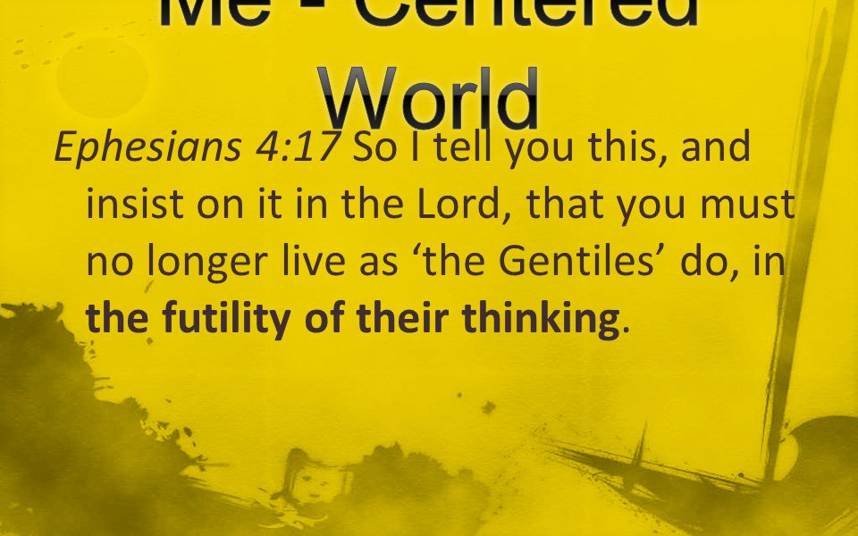 Ephesians 4:17 So I tell you this, and insist on it in the Lord, that you must no longer live as 'the Gentiles' do, in the futility of their thinking.